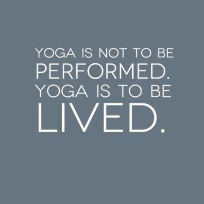 yoga-is-not-to-be-performed-yoga-is-to-be-lived-yoga-quote